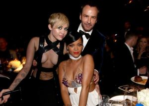 MILEY CYRUS, RIHANNA, TOM FORD